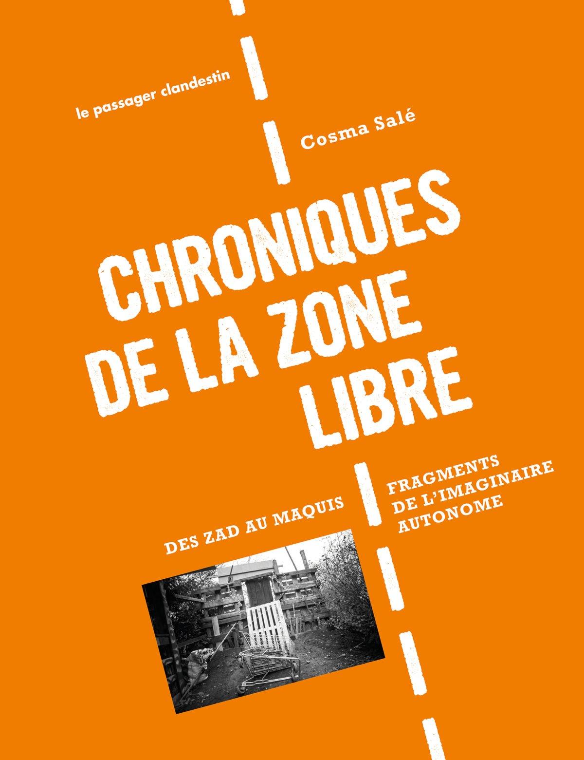 Chroniques de la zone libre - Des zad au maquis : fragments de l'imaginaire autonome