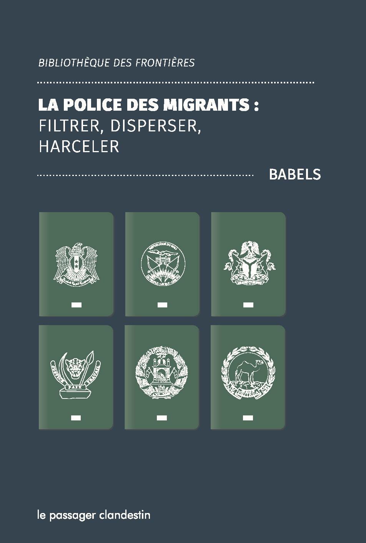La police des migrants - Filtrer, disperser, harceler